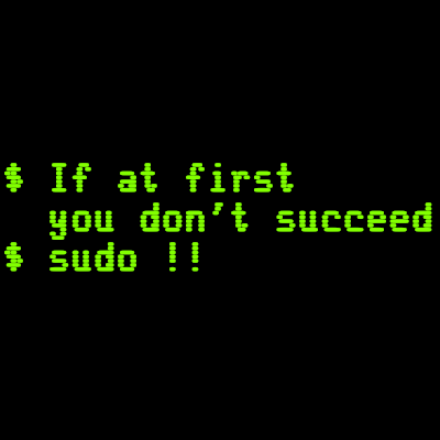If at first you don't succeed; sudo !! T-Shirt
